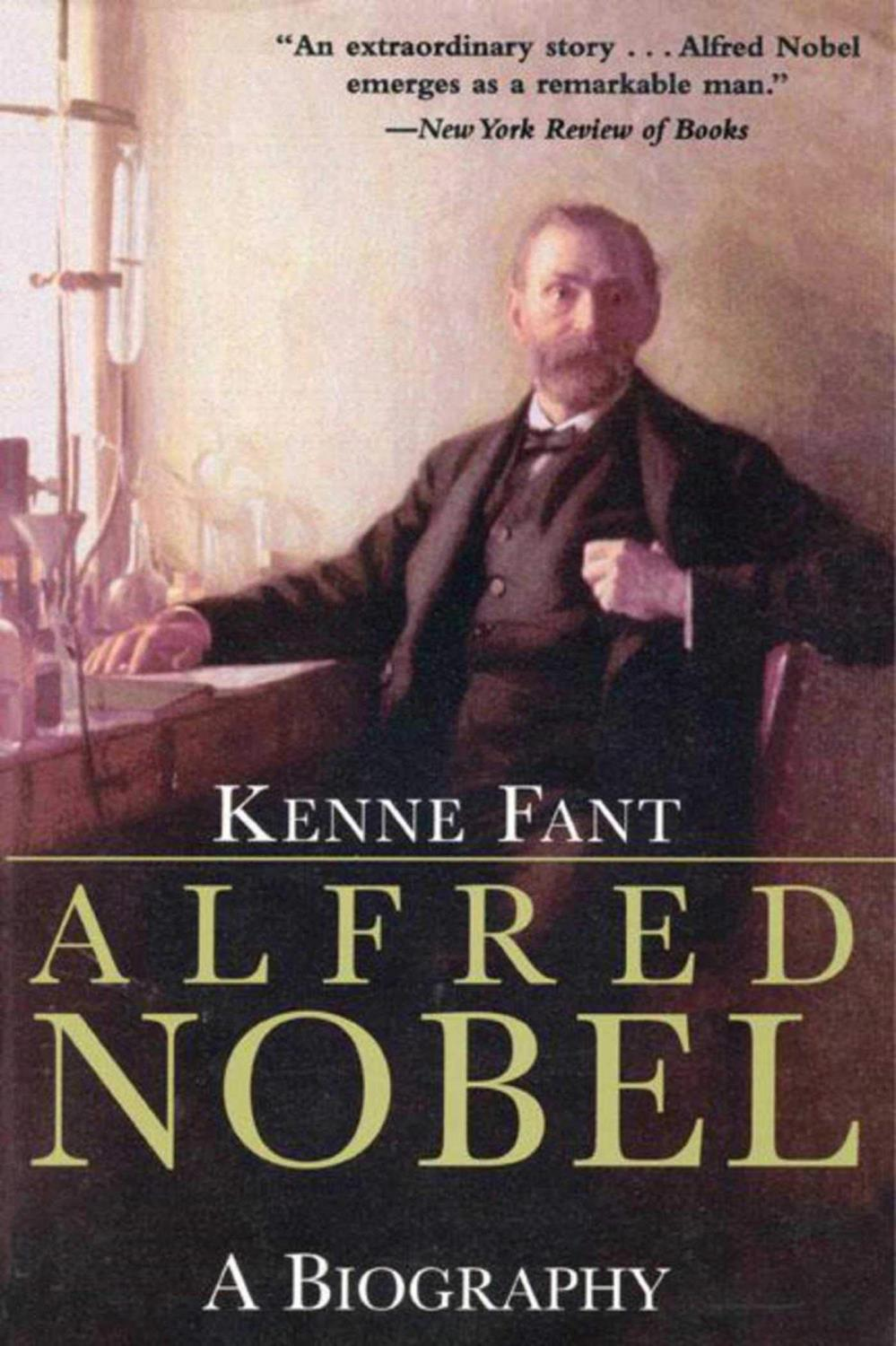 ALFRED NOBEL A BIOGRAPHY   KENNE FANT