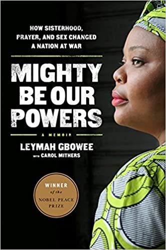 MIGHTY BE OUR POWERS GBOWEE
