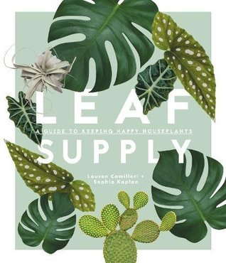 LEAF SUPPLY: A GUIDE TO KEEPING HOUSEPLANTS