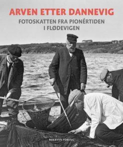 Arven etter Dannevig - Fotoskatten fra pionértiden i Flødevigen