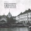 FORANDRING ARENDAL - 100 ÅRS-SPAGATEN