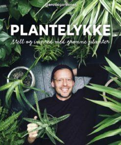 Plantelykke – Stell og innred med grønne planter