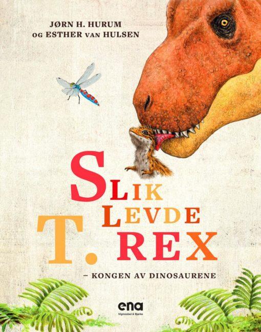 Slik levde T. rex - kongen av dinosaurene
