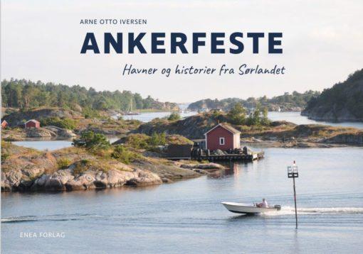 Ankerfeste - Havner og historier fra Sørlandet