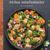 Aichas salatfantasier : Mer salat på alle fat